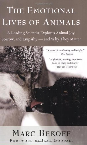 The Emotional Lives of Animals: A Leading Scientist Explores Animal Joy, Sorrow, and Empathy - and Why They Matter by Marc Bekoff (2008) Paperback