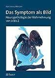 Das Symptom als Bild: Neuropathologie der Wahrnehmung von A bis Z