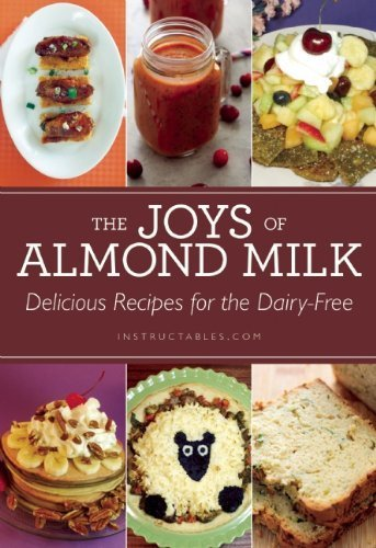 the-joys-of-almond-milk-delicious-recipes-for-the-dairy-free-by-instructablescom-2014-07-15