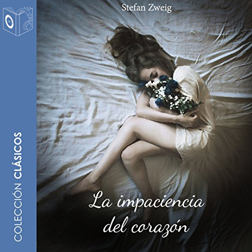 La Impaciencia del Corazón [The Impatience of the Heart]
