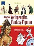 Der große Vorlagenatlas Fantasy-Figuren: 16 Modelle in 600 Posen originalgetreu fotografiert Alle Vorlagen auch auf CD