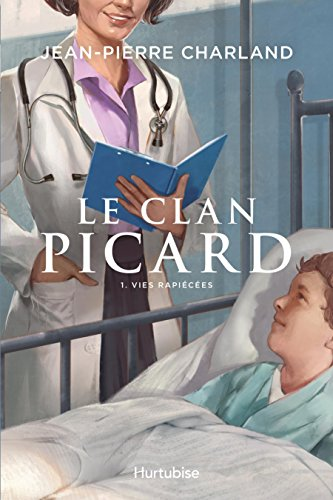 Le Clan Picard - Tome 1: Vies rapiécées par Jean-Pierre Charland