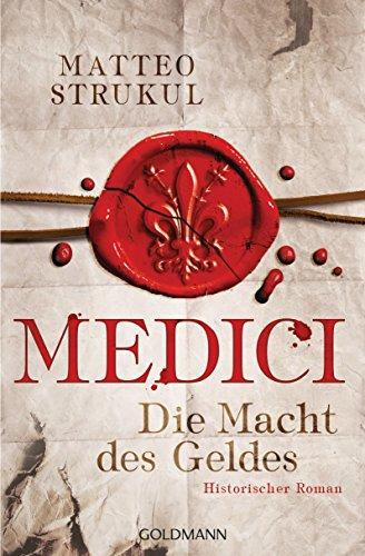 Medici - Die Macht des Geldes: Historischer Roman. Die Medici-Reihe 1