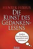Die Kunst des Gedankenlesens: Andere durchschauen, verstehen und gewinnen - Henrik Fexeus