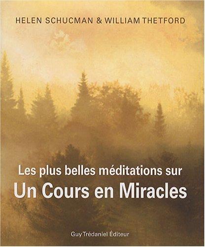 Les plus belles mditations sur Un cours en miracles : Citations inspirantes de la sagesse universelle de Schucman. Helen (2007) Broch