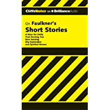 Cliffs Notes on Faulkner's Short Stories: A Rose for Emily, That Evening Sun, Barn Burning, Dry September, Spotted Horses (Compact CD)