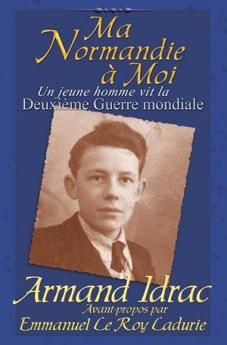 Ma Normandie a Moi: Un Jeune Homme Vit La Deuxieme Guerre Mondiale by Armand Idrac (2006-01-31) par Armand Idrac