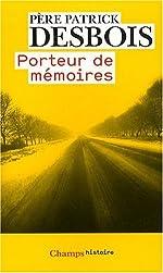 Porteur de mémoires - Sur les traces de la Shoah par balles de Pere Patrick Desbois