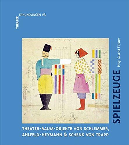 Spielzeuge.Theater-Raum-Objekte von Schlemmer, Ahlfeld-Heymann & Schenck von TrappSchlemmer. Spielzeug: TheaterErkundungen #3