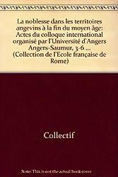La noblesse dans les territoires angevins à la fin du Moyen Age. Actes du colloque international d'Angers (3- 6 juin 1998)