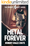 Metal Forever (The Robot Planet Series Book 4) (English Edition)