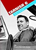 Tarnish 6: The Biography of Test Pilot James L. Dell OBE