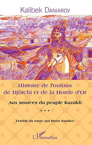 Histoire de l'oulous de Djötchi et de la Horde d'Or: Aux sources du peuple kazakh par Kalibek Daniarov