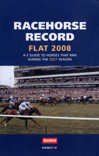 Racehorse Record Flat 2008: A-Z Guide to Horses That Ran During the 2007 Season