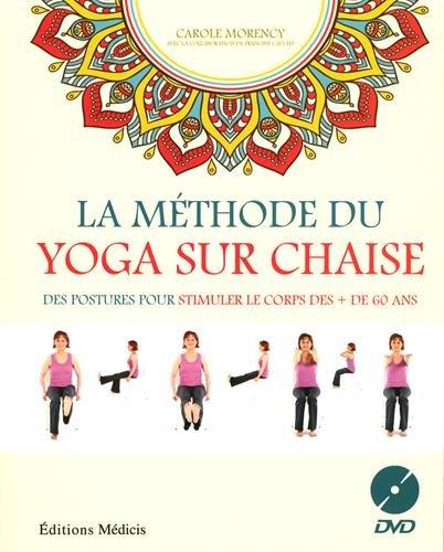 La méthode du yoga sur chaise : Des postures pour stimuler le corps des + de 60 ans (1DVD) par Carole Morency