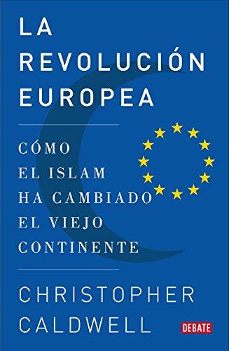 La revolución europea: Cómo el islam ha cambiado el viejo continente (Debate)