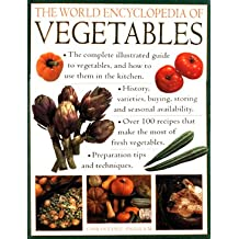 The World Encyclopedia of Vegetables: The Complete Illustrated Guide to Vegetables and How to Use Them in the Kitchen