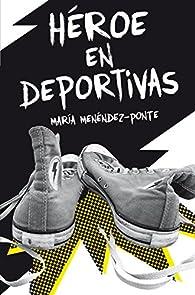 Héroe en deportivas par María Menéndez-Ponte