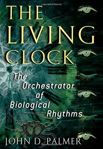 The Living Clock: The Orchestrator of Biological Rhythms by John D. Palmer (2002-03-30)