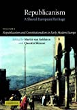 Republicanism: Volume 1, Republicanism and Constitutionalism in Early Modern Europe: A Shared European Heritage: Republicanism and Constitutionalism ... 1 (Republicanism: A Shared European Heritage) by Martin van Gelderen (Editor) ᅵ Visit Amazon's Martin van Gelderen Page search results for this author Martin van Gelderen (Editor), Quentin Skinner (Editor) (14-Jul-2005) Paperback