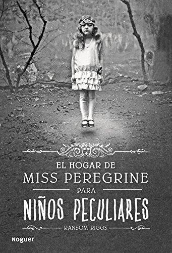 El hogar de Miss Peregrine para niños peculiares (Noguer Narrativa) por Ransom Riggs