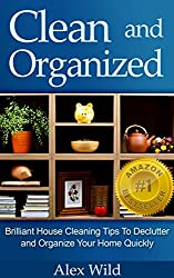 ORGANIZATION: Brilliant House Cleaning Tips To De-Clutter And Organize Your Home Quickly (CLEANING AND ORGANIZING) (English Edition)