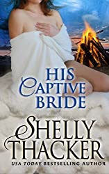 His Captive Bride (Stolen Brides Series) (Volume 3) by Shelly Thacker (2013-12-10)