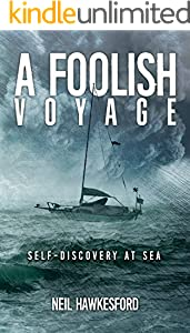 A Foolish Voyage: Self-Discovery At Sea (A Foolish Trilogy Book 1)