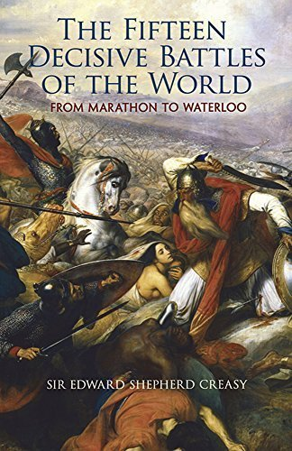 The Fifteen Decisive Battles of the World: From Marathon to Waterloo (Dover Military History, Weapons, Armor) by Edward Shepherd Creasy (2008-06-11)