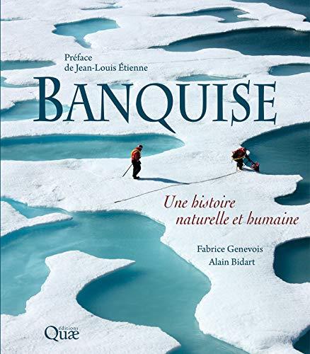 Banquise: Une histoire naturelle et humaine (Beaux livres) par Alain Bidart