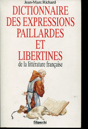Dictionnaire des expressions paillardes et libertines de la litterature française par Richard-J.M
