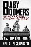 eBook Gratis da Scaricare Baby Boomers Siamo la goccia che diventa mare (PDF,EPUB,MOBI) Online Italiano
