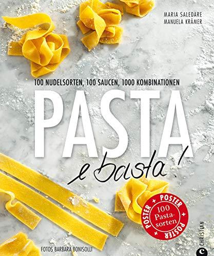 Pasta e Basta!: Pasta für jeden Geschmack - In 100 Rezepten findet in diesem Kochbuch jede Nudel ihre passende Sauce. - Machen Nudeln
