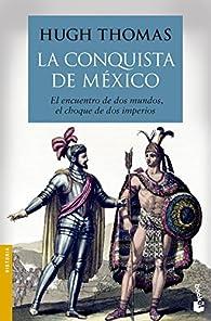 La conquista de México par Hugh Thomas