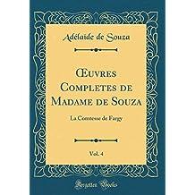Oeuvres Completes de Madame de Souza, Vol. 4: La Comtesse de Fargy (Classic Reprint)