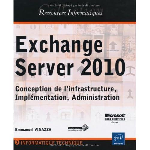 Exchange Server 2010 - Conception de l'infrastructure, Implémentation, Administration