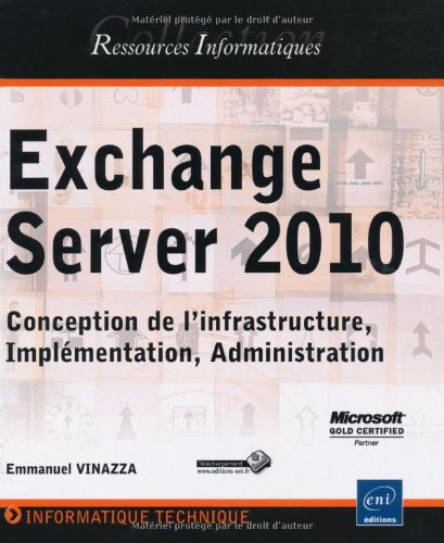 Exchange Server 2010 - Conception de l'infrastructure, Implémentation, Administration par Emmanuel Vinazza
