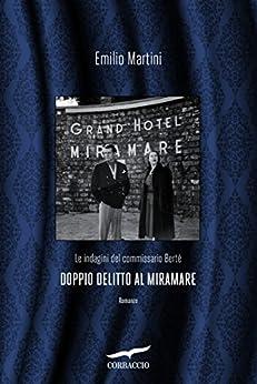 Doppio delitto al Miramare: Le indagini del commissario Berté di [Martini, Emilio]
