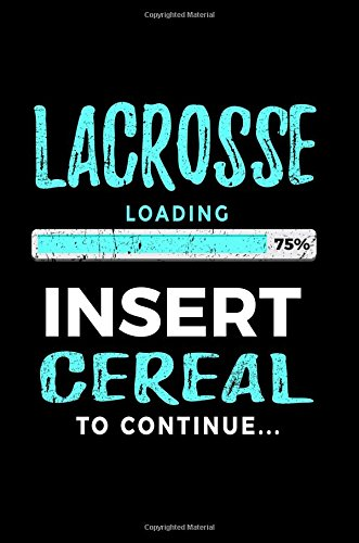 Lacrosse Loading 75% Insert Cereal To Continue: Lacrosse Journal, Blank Notebook por Dartan Creations
