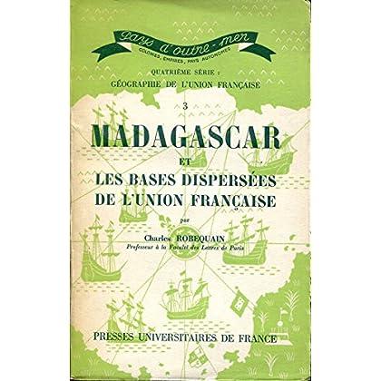 Madagascar et les bases dispersées de l'union française. comores, réunion, antilles et guyane, terres océaniennes, côte des somalies, saint-pierre et miquelon, iles australes, terre adélie .