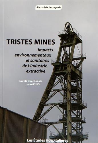 Tristes mines : Impacts environnementaux et sanitaires de l'industrie extractive par Hervé Pujol
