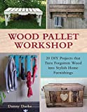 Wood Pallet Workshop: 20 DIY Projects that Turn Forgotten Wood into Stylish Home Furnishings