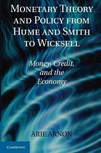 Monetary Theory and Policy from Hume and Smith to Wicksell: Money, Credit, and the Economy (Historical Perspectives on Modern Economics) by Arie Arnon (2012-08-27)
