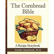 The Cornbread Bible: A Recipe Storybook by Jennifer Shambrook (2012-11-30)