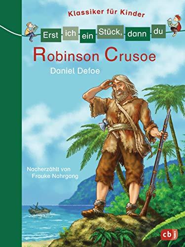 Erst ich ein Stück, dann du - Klassiker für Kinder - Robinson Crusoe (Erst ich ein Stück... Klassiker für Leseanfänger, Band 6)