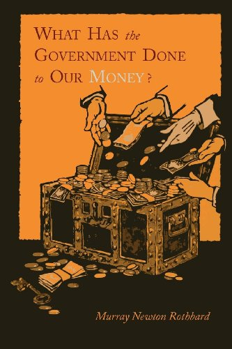 What Has the Government Done to Our Money? [Reprint of First Edition] por Murray Newton Rothbard