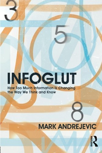 Infoglut: How Too Much Information Is Changing the Way We Think and Know by Mark Andrejevic (2013-06-19)