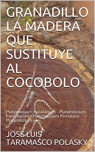 GRANADILLO LA MADERA QUE SUSTITUYE AL COCOBOLO: Platymiscium