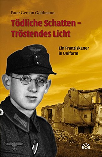 Tödliche Schatten - Tröstendes Licht: Ein Franziskaner in Uniform