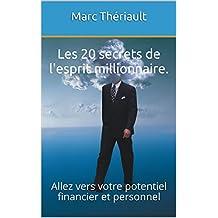 Les 20 secrets de l'esprit millionnaire.: Allez vers votre potentiel financier et personnel